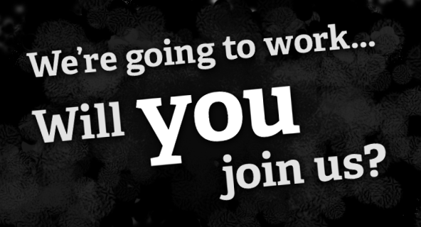 We're going to work... will you join us?