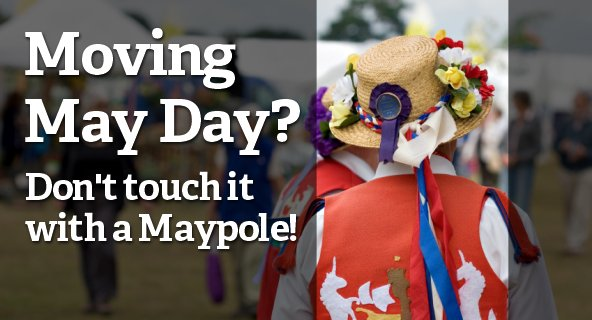 Moving May Day? Don't touch it with a maypole!