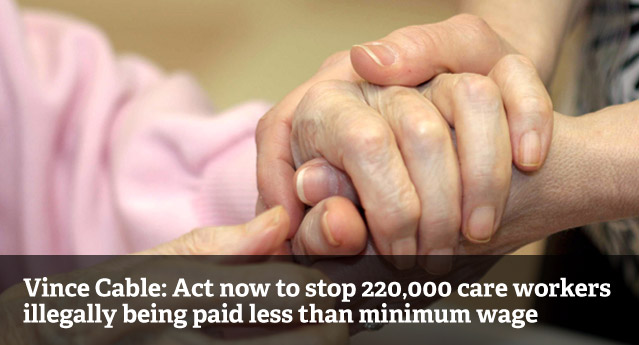 Vince Cable: End the scandal of illegally paid care workers