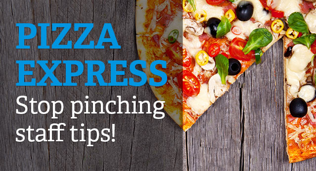 Pizza Express, stop pinching staff tips!